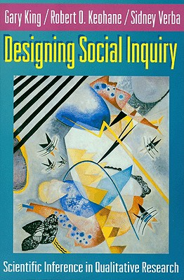Designing Social Inquiry By King, Gary/ Keohane, Robert O./ Verba, Sidney